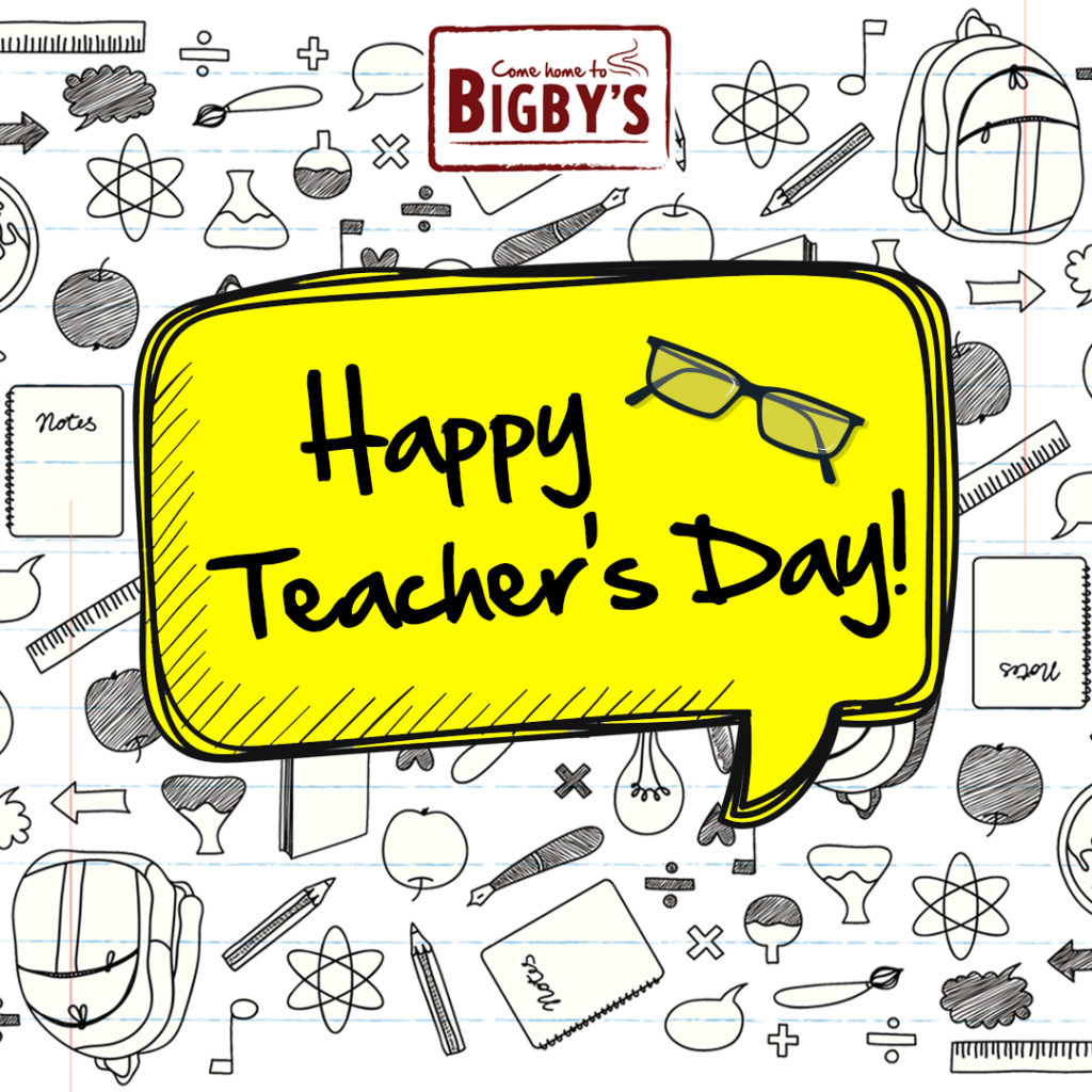 Happy Teacher's Day - Bigby's Cafe and Restaurant | Come